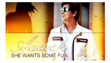 Aadesh Shrivastava - She Wants Some Fun | Aadesh Nation