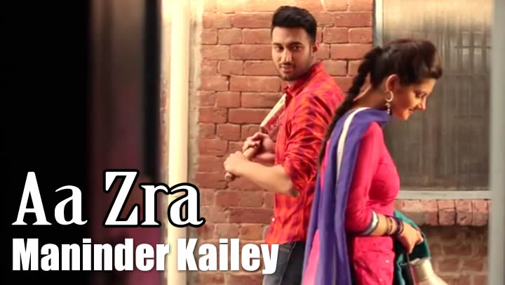 Aa Zara Lyrics & Video - Maninder Kailey Punjabi Song