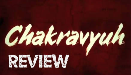 Chakravyuh Movie Review by Taran Adarsh