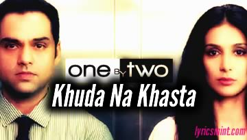 Khuda Na Khasta Lyrics - One By Two Song | Arijit Singh