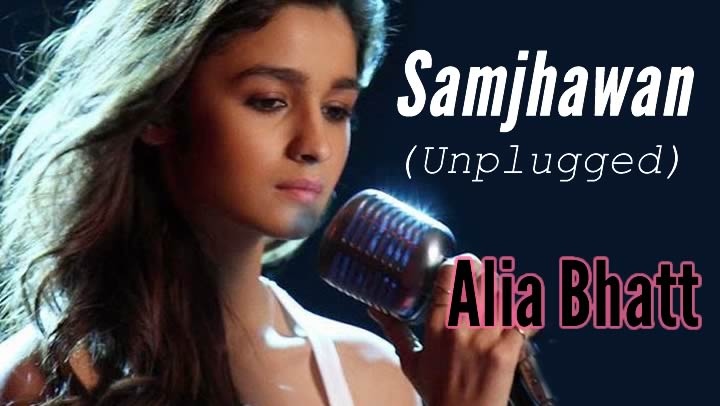 Alia Bhatt - Samjhawan Unplugged (Humpty Sharma Ki Dulhania)