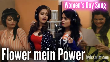 Iss Flower Mein Power Hai Lyrics - Women's Day Song